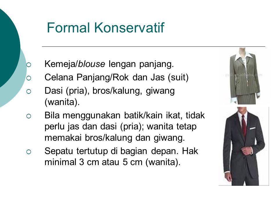 Formal Konservatif  Kemeja/blouse lengan panjang.  Celana Panjang/Rok dan Jas (suit)  Dasi (pria), bros/kalung, giwang (wanita).  Bila menggunakan