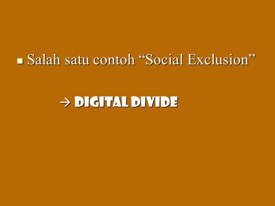 "Salah satu contoh ""Social Exclusion"" Salah satu contoh ""Social Exclusion""  Digital Divide  Digital Divide"
