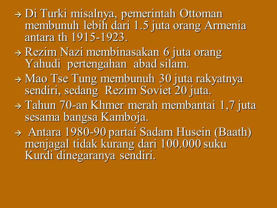  Di Turki misalnya, pemerintah Ottoman membunuh lebih dari 1.5 juta orang Armenia antara th 1915-1923.  Rezim Nazi membinasakan 6 juta orang Yahudi