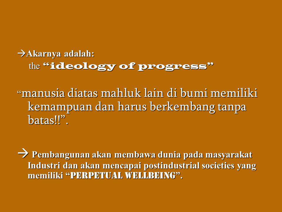 """ Akarnya adalah: the """"ideology of progress"""" the """"ideology of progress"""" """" manusia diatas mahluk lain di bumi memiliki kemampuan dan harus berkembang t"""