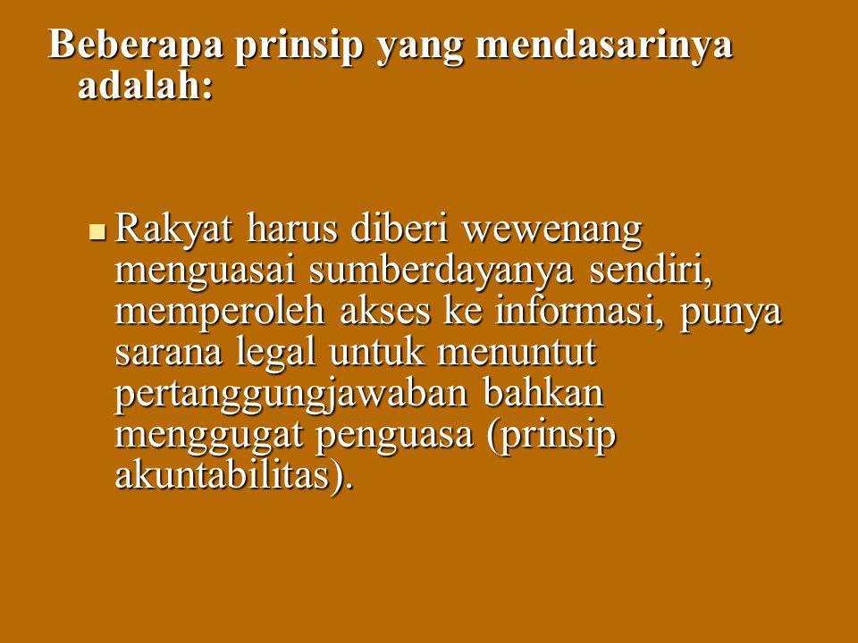 Beberapa prinsip yang mendasarinya adalah: Beberapa prinsip yang mendasarinya adalah: Rakyat harus diberi wewenang menguasai sumberdayanya sendiri, me