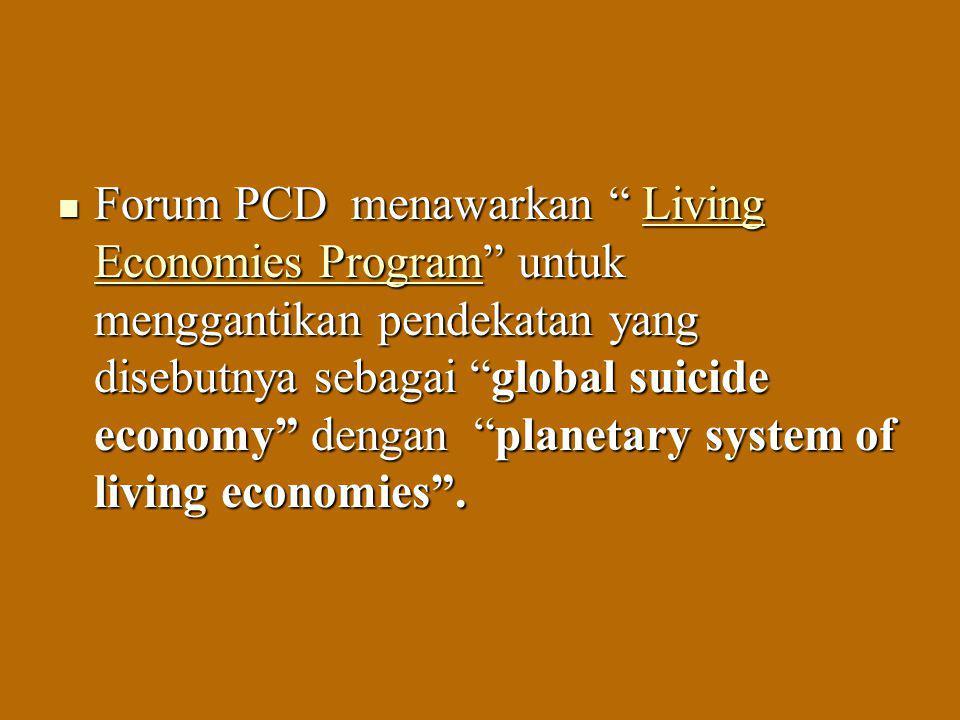 """Forum PCD menawarkan """" Living Economies Program"""" untuk menggantikan pendekatan yang disebutnya sebagai """"global suicide economy"""" dengan """"planetary syst"""