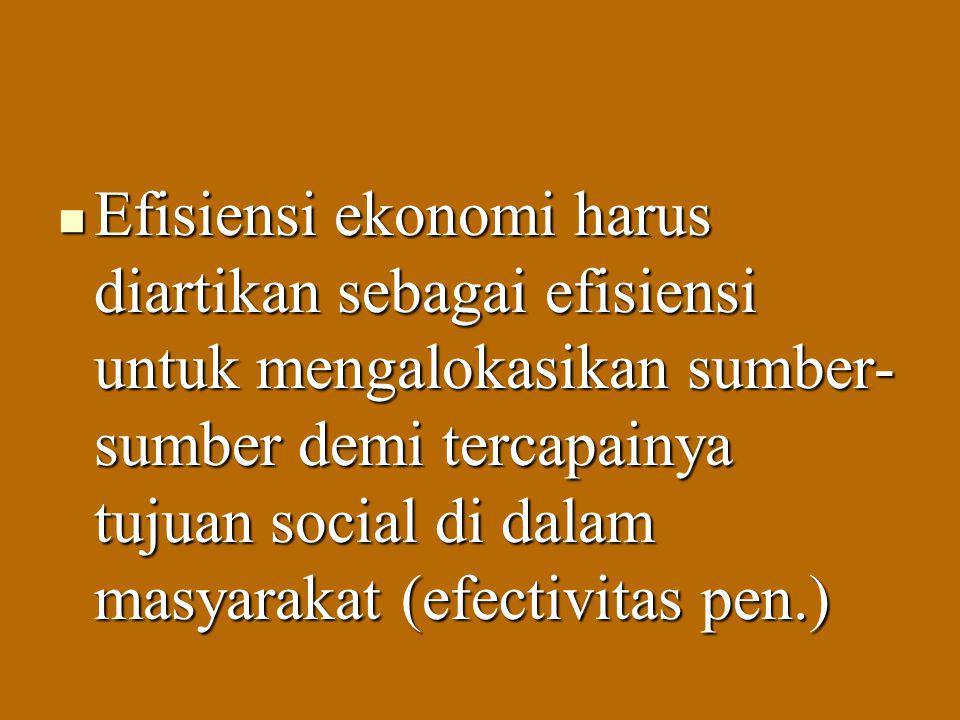 Efisiensi ekonomi harus diartikan sebagai efisiensi untuk mengalokasikan sumber- sumber demi tercapainya tujuan social di dalam masyarakat (efectivita