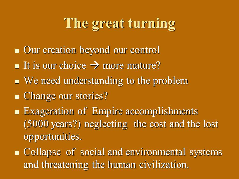 The great turning Our creation beyond our control Our creation beyond our control It is our choice  more mature.