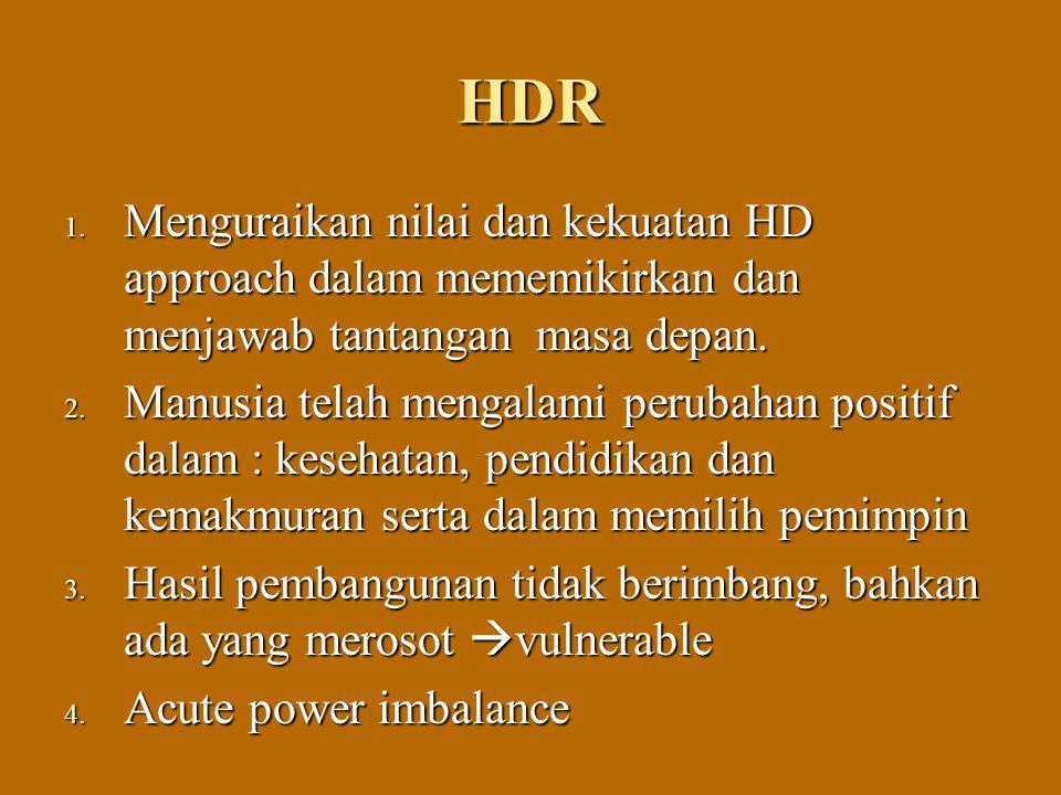 HDR 1. Menguraikan nilai dan kekuatan HD approach dalam mememikirkan dan menjawab tantangan masa depan. 2. Manusia telah mengalami perubahan positif d