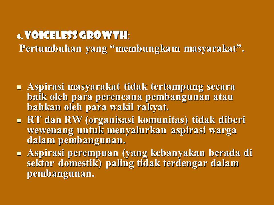 """4. Voiceless growth : Pertumbuhan yang """"membungkam masyarakat"""". Pertumbuhan yang """"membungkam masyarakat"""". Aspirasi masyarakat tidak tertampung secara"""
