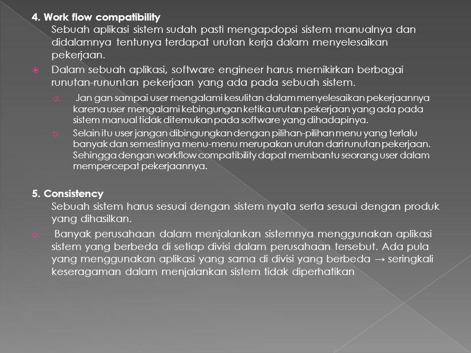 4. Work flow compatibility Sebuah aplikasi sistem sudah pasti mengapdopsi sistem manualnya dan didalamnya tentunya terdapat urutan kerja dalam menyele