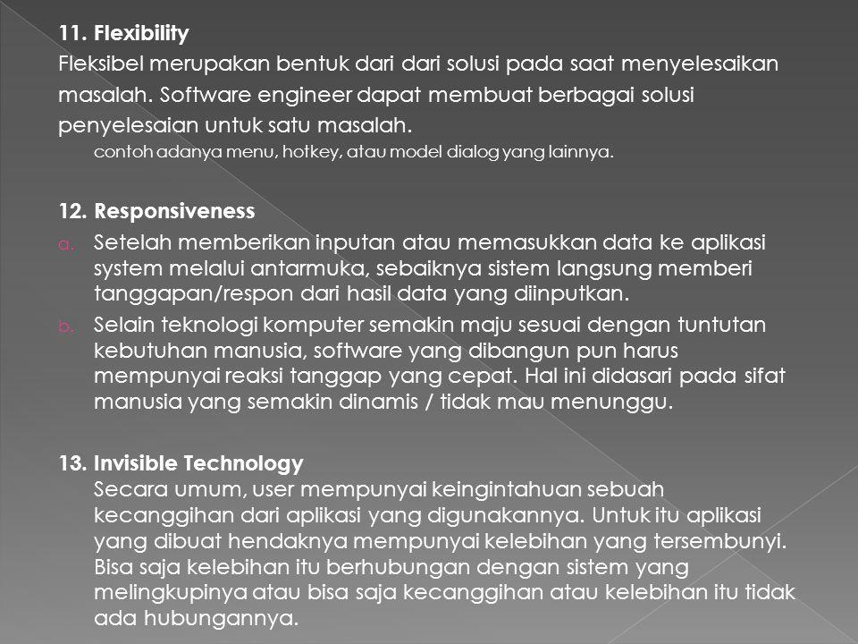 11. Flexibility Fleksibel merupakan bentuk dari dari solusi pada saat menyelesaikan masalah. Software engineer dapat membuat berbagai solusi penyelesa