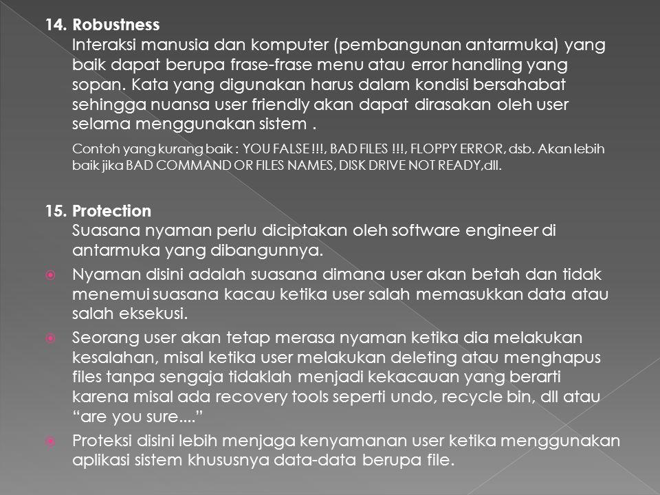 14. Robustness Interaksi manusia dan komputer (pembangunan antarmuka) yang baik dapat berupa frase-frase menu atau error handling yang sopan. Kata yan