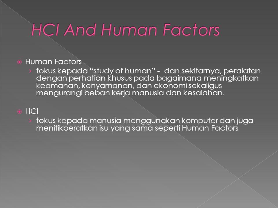 """ Human Factors › fokus kepada """"study of human"""" - dan sekitarnya, peralatan dengan perhatian khusus pada bagaimana meningkatkan keamanan, kenyamanan,"""