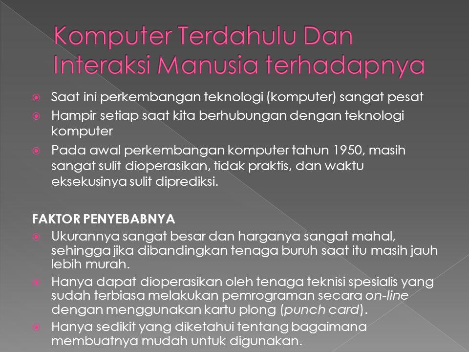 Saat ini perkembangan teknologi (komputer) sangat pesat  Hampir setiap saat kita berhubungan dengan teknologi komputer  Pada awal perkembangan kom