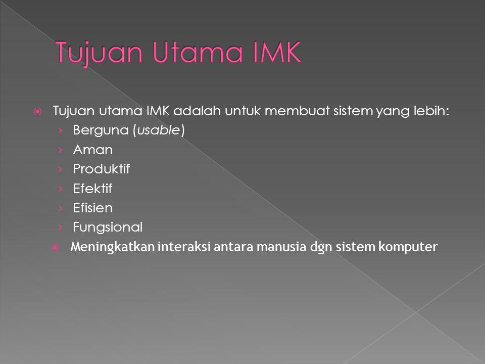  Tujuan utama IMK adalah untuk membuat sistem yang lebih: › Berguna (usable) › Aman › Produktif › Efektif › Efisien › Fungsional  Meningkatkan inter