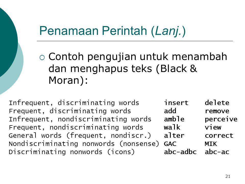 21 Penamaan Perintah (Lanj.)  Contoh pengujian untuk menambah dan menghapus teks (Black & Moran): Infrequent, discriminating words insert delete Freq