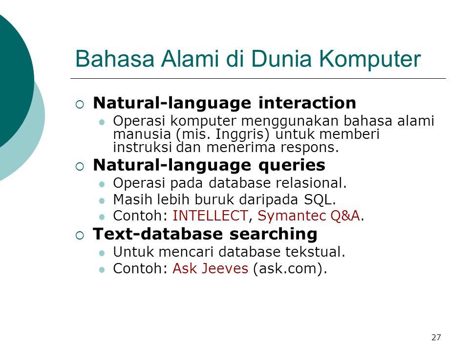 27 Bahasa Alami di Dunia Komputer  Natural-language interaction Operasi komputer menggunakan bahasa alami manusia (mis. Inggris) untuk memberi instru