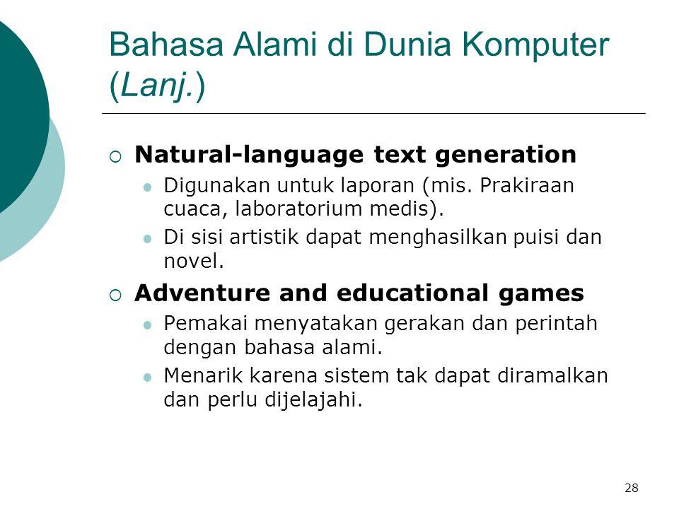 28 Bahasa Alami di Dunia Komputer (Lanj.)  Natural-language text generation Digunakan untuk laporan (mis. Prakiraan cuaca, laboratorium medis). Di si