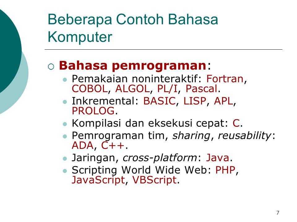 7 Beberapa Contoh Bahasa Komputer  Bahasa pemrograman: Pemakaian noninteraktif: Fortran, COBOL, ALGOL, PL/I, Pascal. Inkremental: BASIC, LISP, APL, P