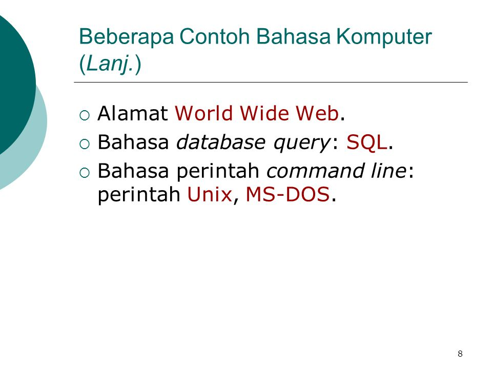 8 Beberapa Contoh Bahasa Komputer (Lanj.)  Alamat World Wide Web.  Bahasa database query: SQL.  Bahasa perintah command line: perintah Unix, MS-DOS