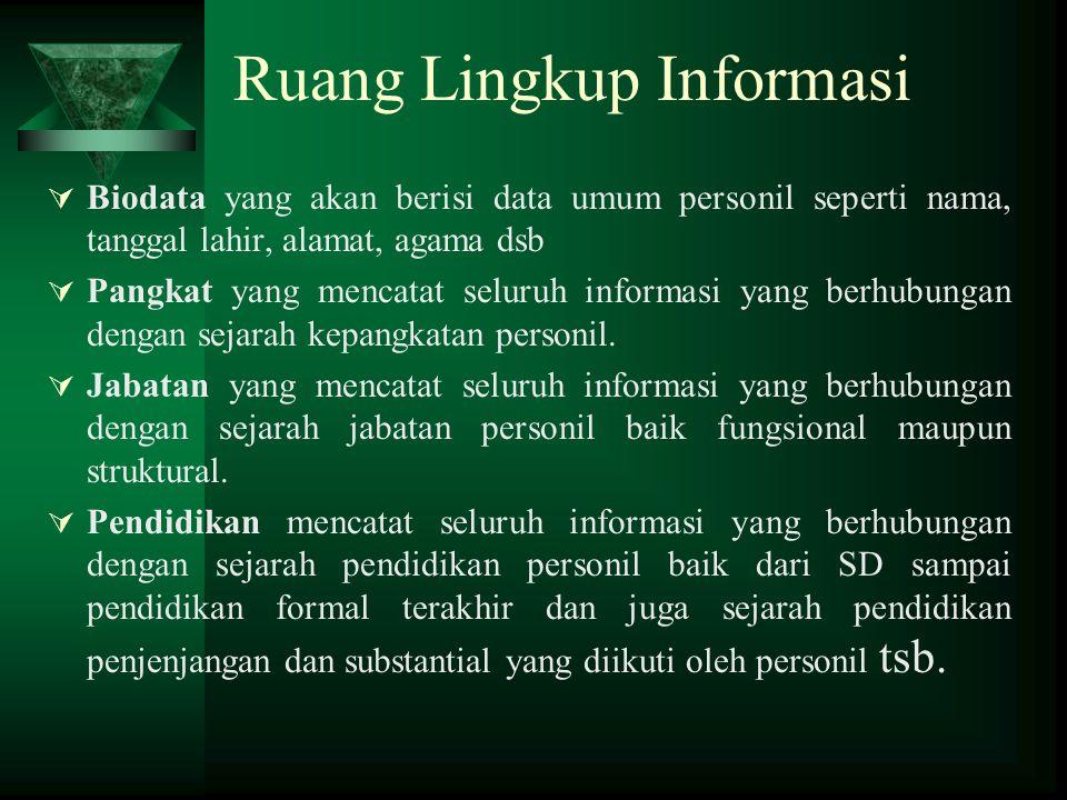 Ruang Lingkup Informasi  Biodata yang akan berisi data umum personil seperti nama, tanggal lahir, alamat, agama dsb  Pangkat yang mencatat seluruh i