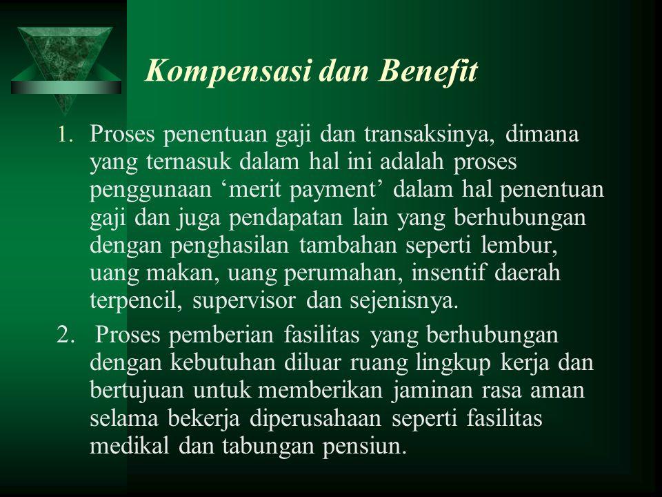 Kompensasi dan Benefit 1. Proses penentuan gaji dan transaksinya, dimana yang ternasuk dalam hal ini adalah proses penggunaan 'merit payment' dalam ha
