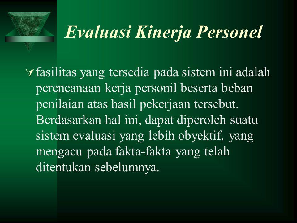 Evaluasi Kinerja Personel  fasilitas yang tersedia pada sistem ini adalah perencanaan kerja personil beserta beban penilaian atas hasil pekerjaan ter