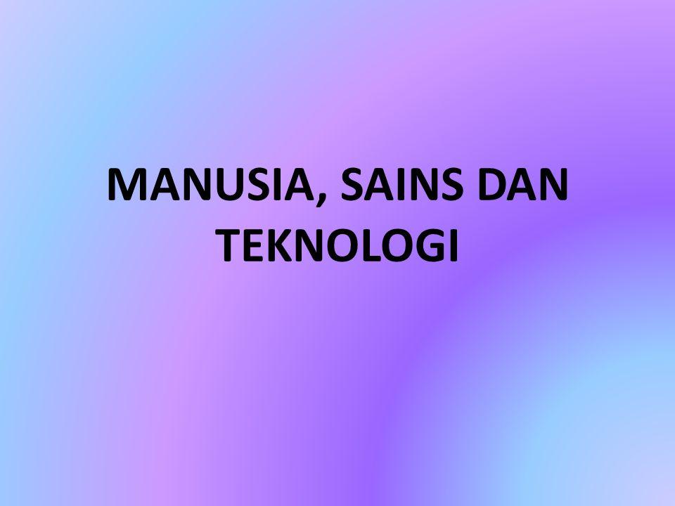 MANUSIA, SAINS DAN TEKNOLOGI