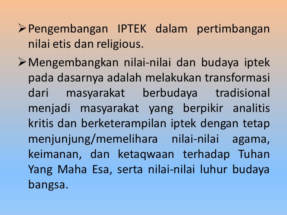 Pengembangan IPTEK dalam pertimbangan nilai etis dan religious.