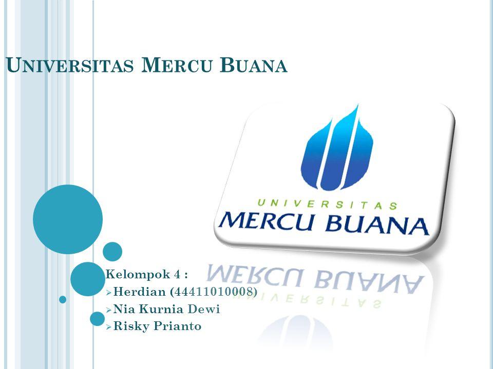 U NIVERSITAS M ERCU B UANA Kelompok 4 :  Herdian (44411010008)  Nia Kurnia Dewi  Risky Prianto
