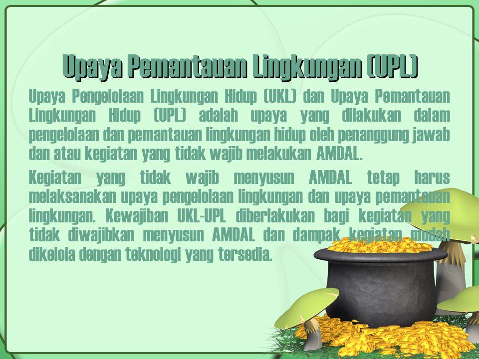 Upaya Pemantauan Lingkungan (UPL) Upaya Pengelolaan Lingkungan Hidup (UKL) dan Upaya Pemantauan Lingkungan Hidup (UPL) adalah upaya yang dilakukan dal