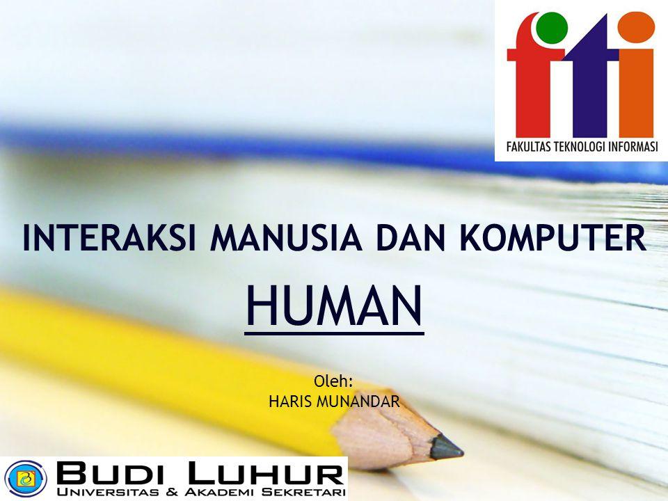INTERAKSI MANUSIA DAN KOMPUTER HUMAN Oleh: HARIS MUNANDAR