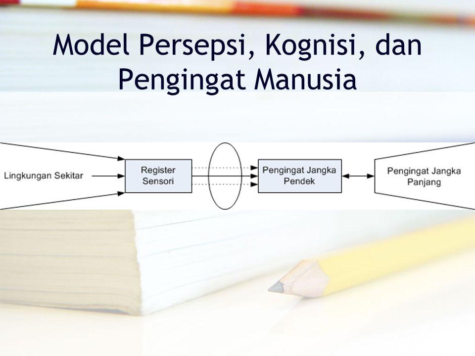 Model Persepsi, Kognisi, dan Pengingat Manusia