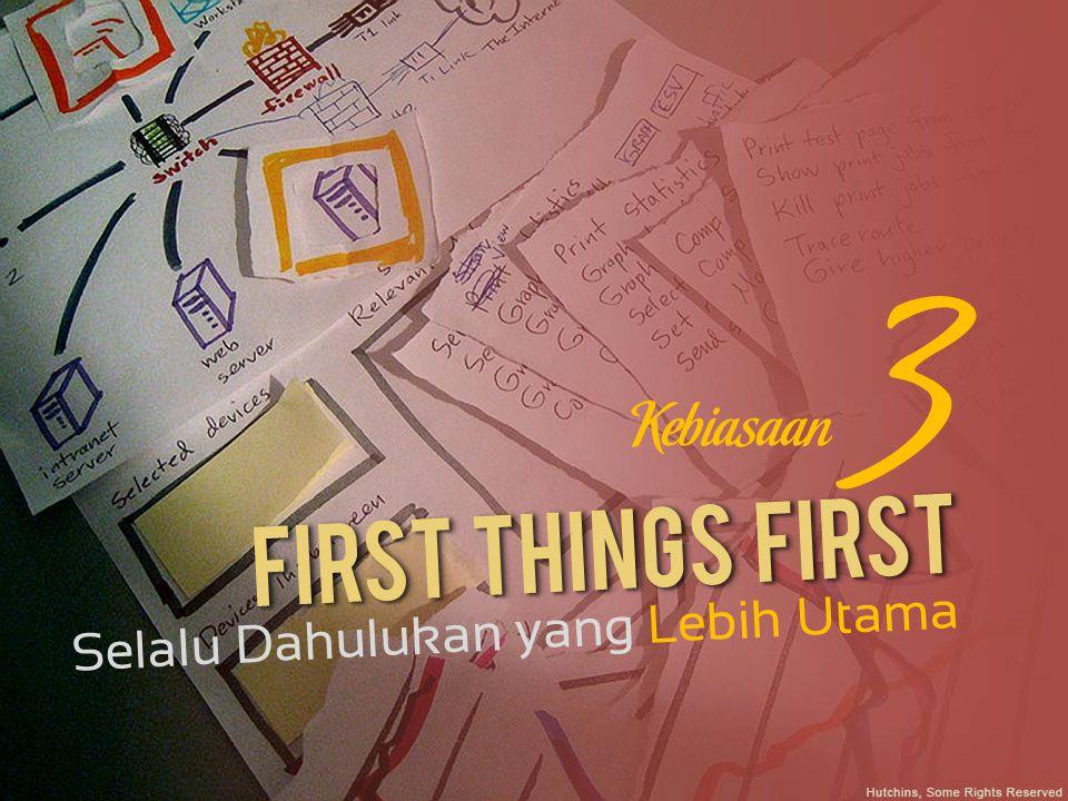 First Things First Selalu Dahulukan yang Lebih Utama 3 Kebiasaan