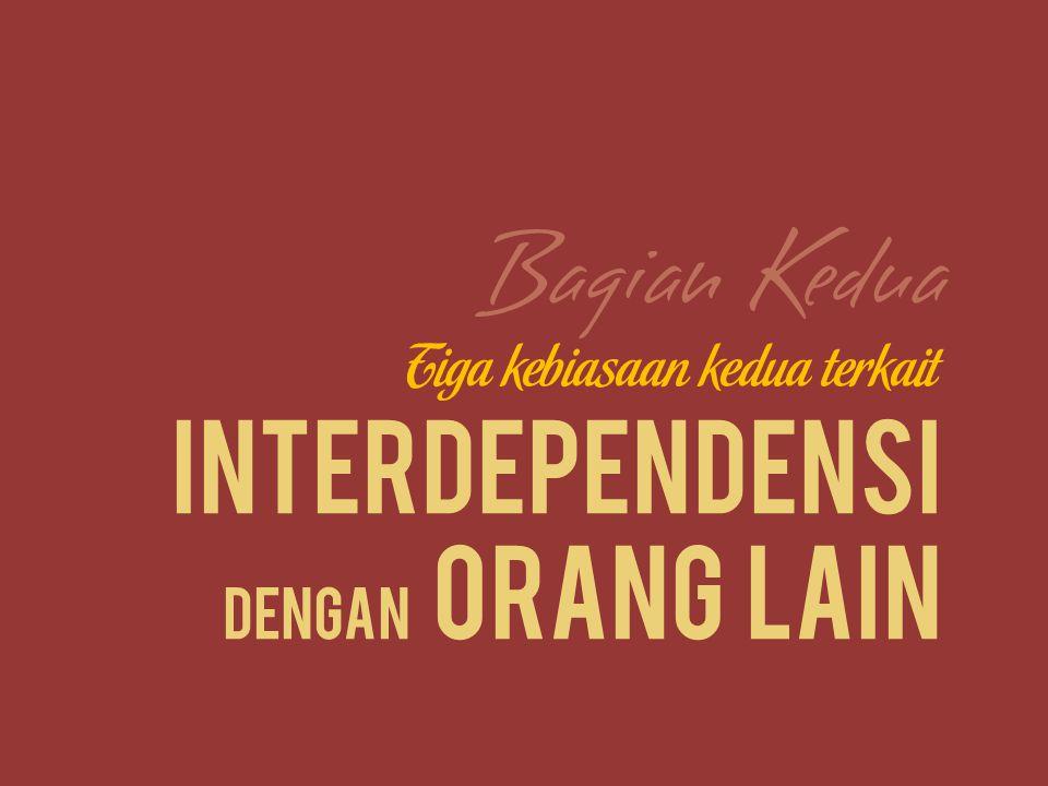 Tiga kebiasaan kedua terkait Interdependensi dengan orang lain Bagian Kedua