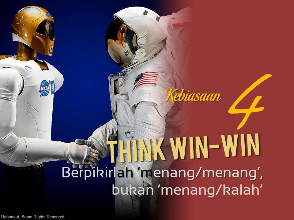 Think Win-Win Berpikirlah 'menang/menang', bukan 'menang/kalah' 4 Kebiasaan