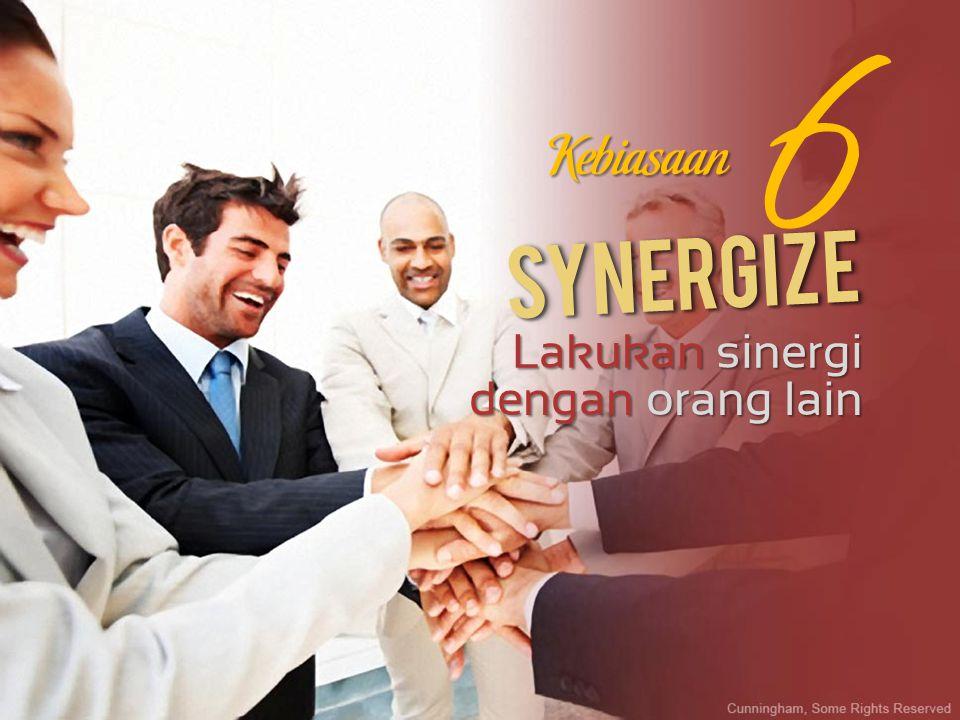 Lakukan sinergi dengan orang lain 6 Kebiasaan SynergizeSynergize