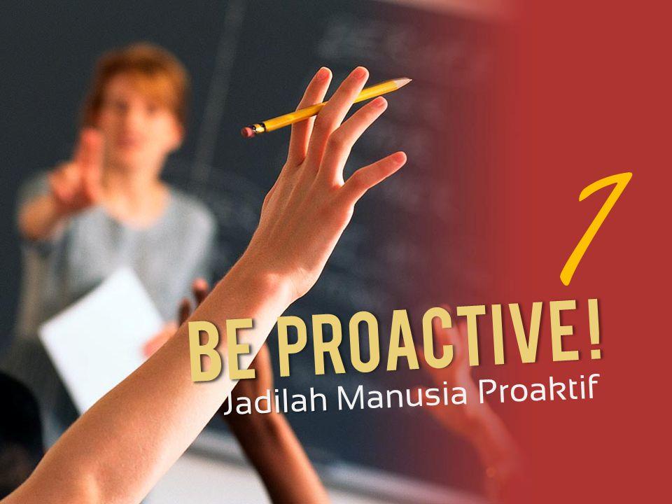 Be Be Proactive ! Jadilah Jadilah Manusia Proaktif 1