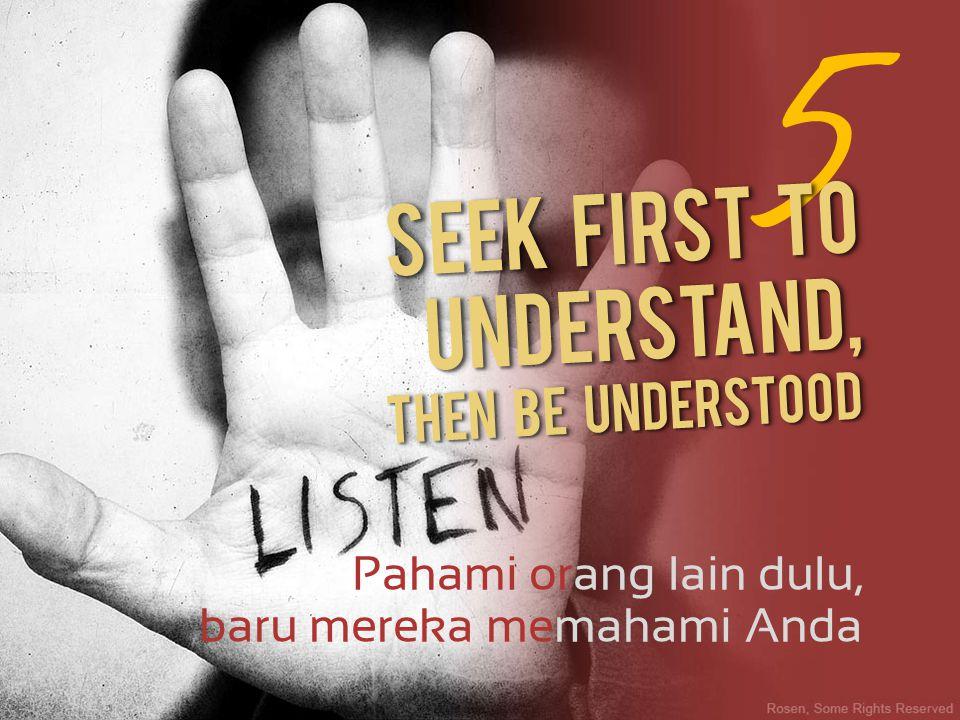 Pahami orang lain dulu, 5 baru mereka memahami Anda Then be understood Seek first to understand,