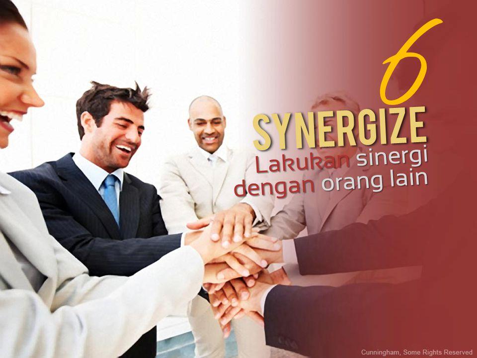 Lakukan sinergi dengan orang lain 6 SynergizeSynergize