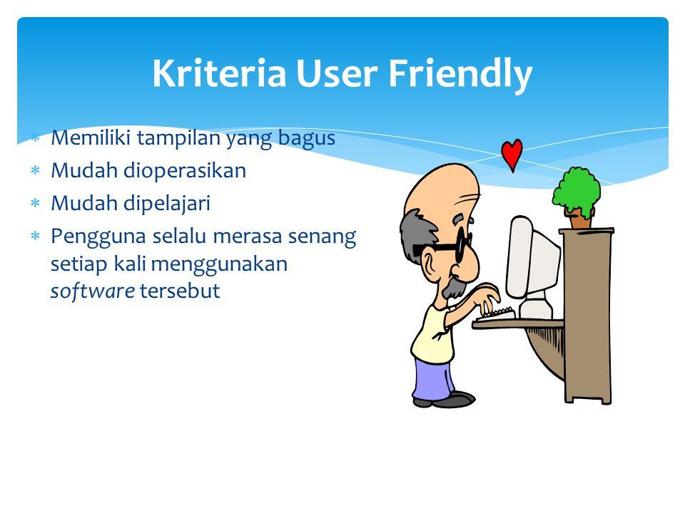 Kriteria User Friendly  Memiliki tampilan yang bagus  Mudah dioperasikan  Mudah dipelajari  Pengguna selalu merasa senang setiap kali menggunakan