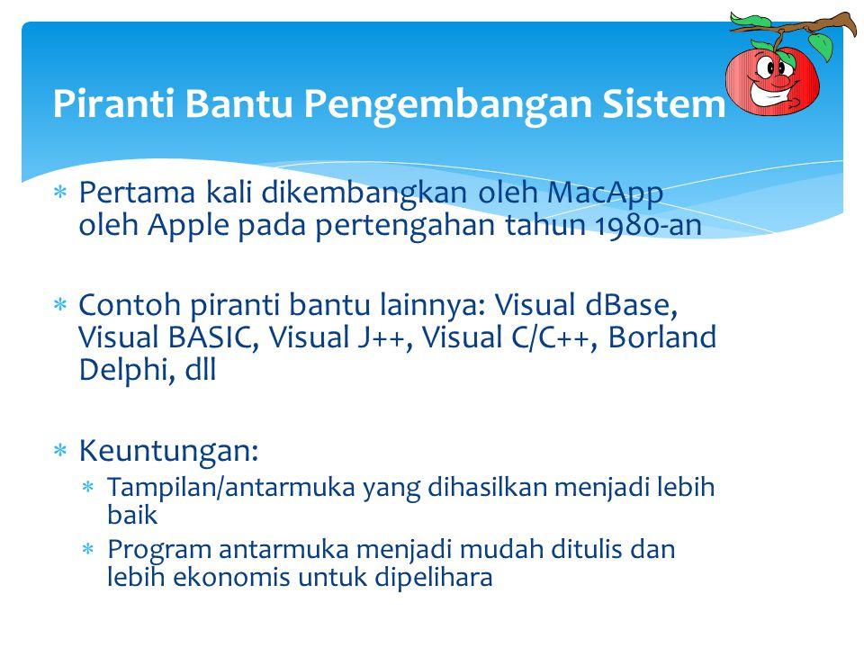 Piranti Bantu Pengembangan Sistem  Pertama kali dikembangkan oleh MacApp oleh Apple pada pertengahan tahun 1980-an  Contoh piranti bantu lainnya: Vi