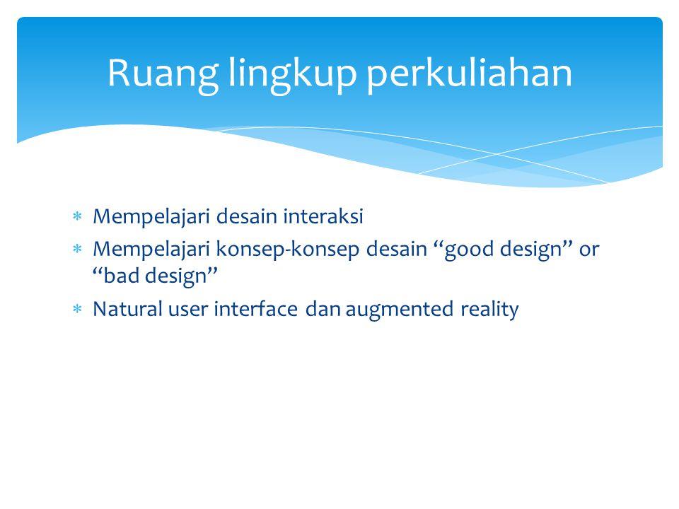 """ Mempelajari desain interaksi  Mempelajari konsep-konsep desain """"good design"""" or """"bad design""""  Natural user interface dan augmented reality Ruang l"""