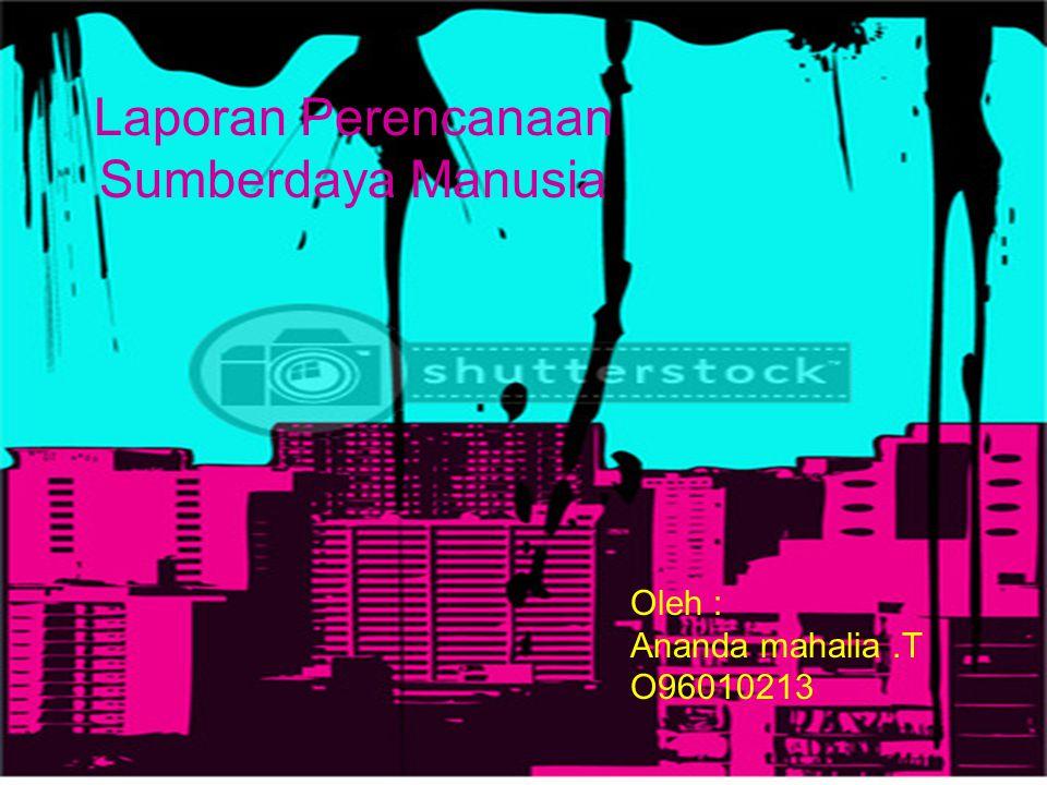 Laporan Perencanaan Sumberdaya Manusia Oleh : Ananda mahalia.T O96010213