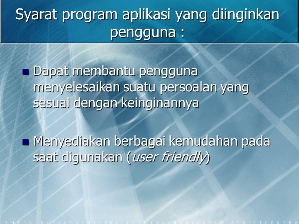 Syarat program aplikasi yang diinginkan pengguna : Dapat membantu pengguna menyelesaikan suatu persoalan yang sesuai dengan keinginannya Dapat membant