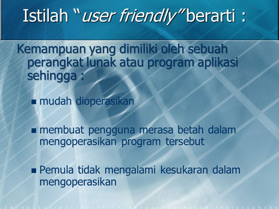 """Istilah """"user friendly"""" berarti : Kemampuan yang dimiliki oleh sebuah perangkat lunak atau program aplikasi sehingga : mudah dioperasikan membuat peng"""