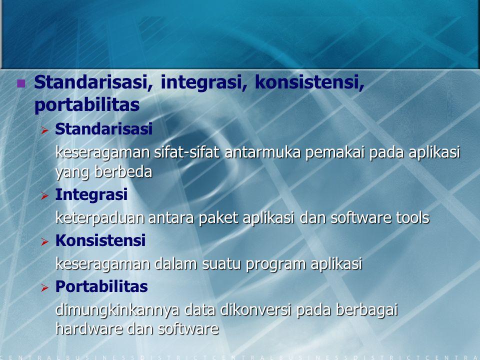 Standarisasi, integrasi, konsistensi, portabilitas   Standarisasi keseragaman sifat-sifat antarmuka pemakai pada aplikasi yang berbeda   Integrasi