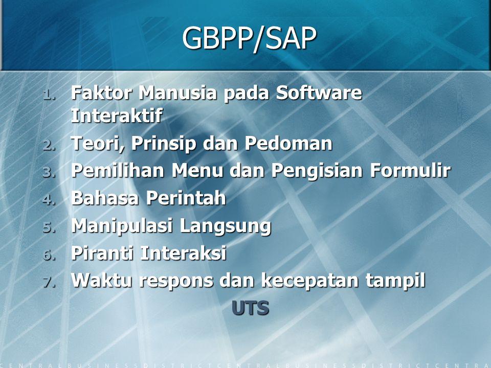 GBPP/SAP 1. Faktor Manusia pada Software Interaktif 2. Teori, Prinsip dan Pedoman 3. Pemilihan Menu dan Pengisian Formulir 4. Bahasa Perintah 5. Manip