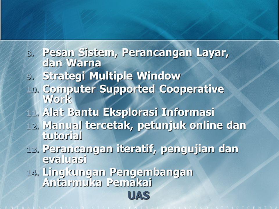8. Pesan Sistem, Perancangan Layar, dan Warna 9. Strategi Multiple Window 10. Computer Supported Cooperative Work 11. Alat Bantu Eksplorasi Informasi