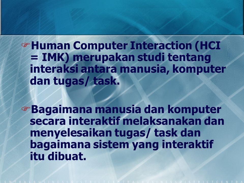   Human Computer Interaction (HCI = IMK) merupakan studi tentang interaksi antara manusia, komputer dan tugas/ task.   Bagaimana manusia dan kompu