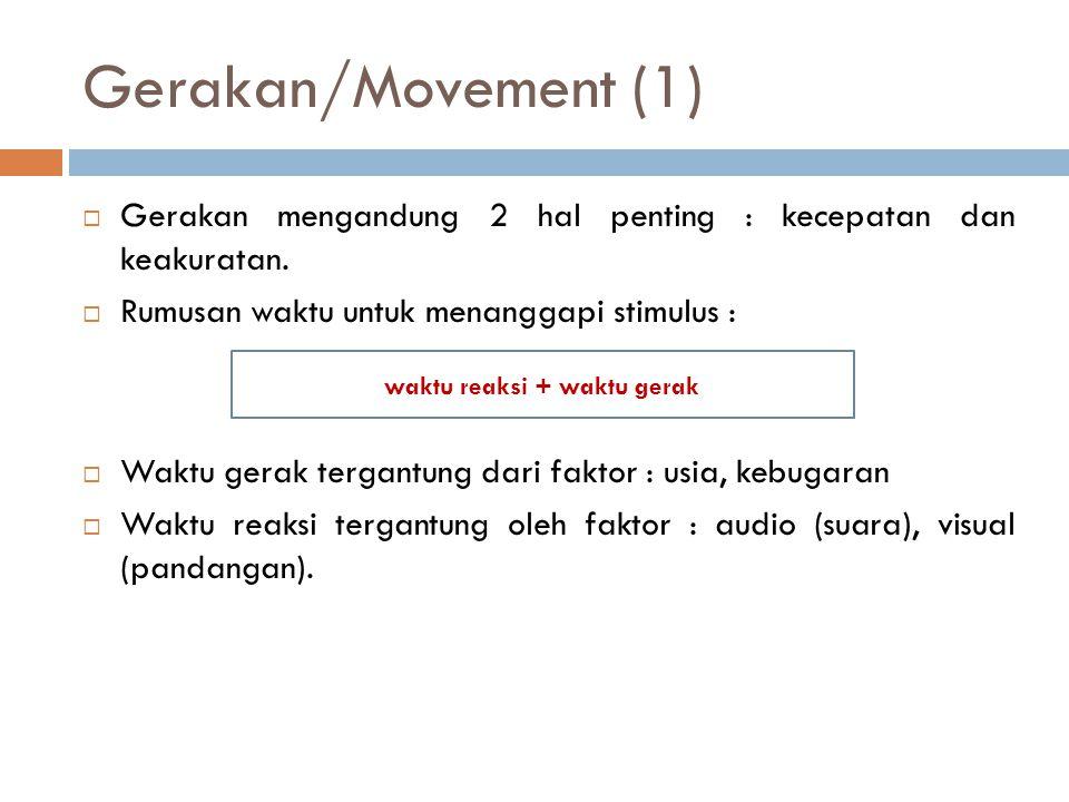 Gerakan/Movement (1)  Gerakan mengandung 2 hal penting : kecepatan dan keakuratan.  Rumusan waktu untuk menanggapi stimulus :  Waktu gerak tergantu