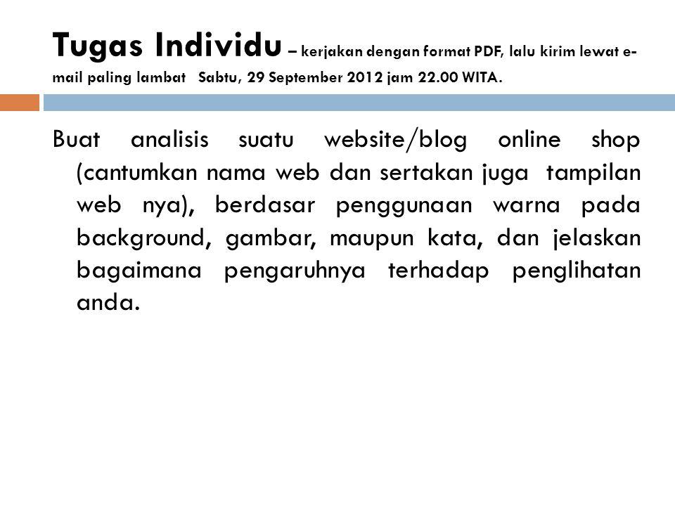 Tugas Individu – kerjakan dengan format PDF, lalu kirim lewat e- mail paling lambat Sabtu, 29 September 2012 jam 22.00 WITA. Buat analisis suatu websi