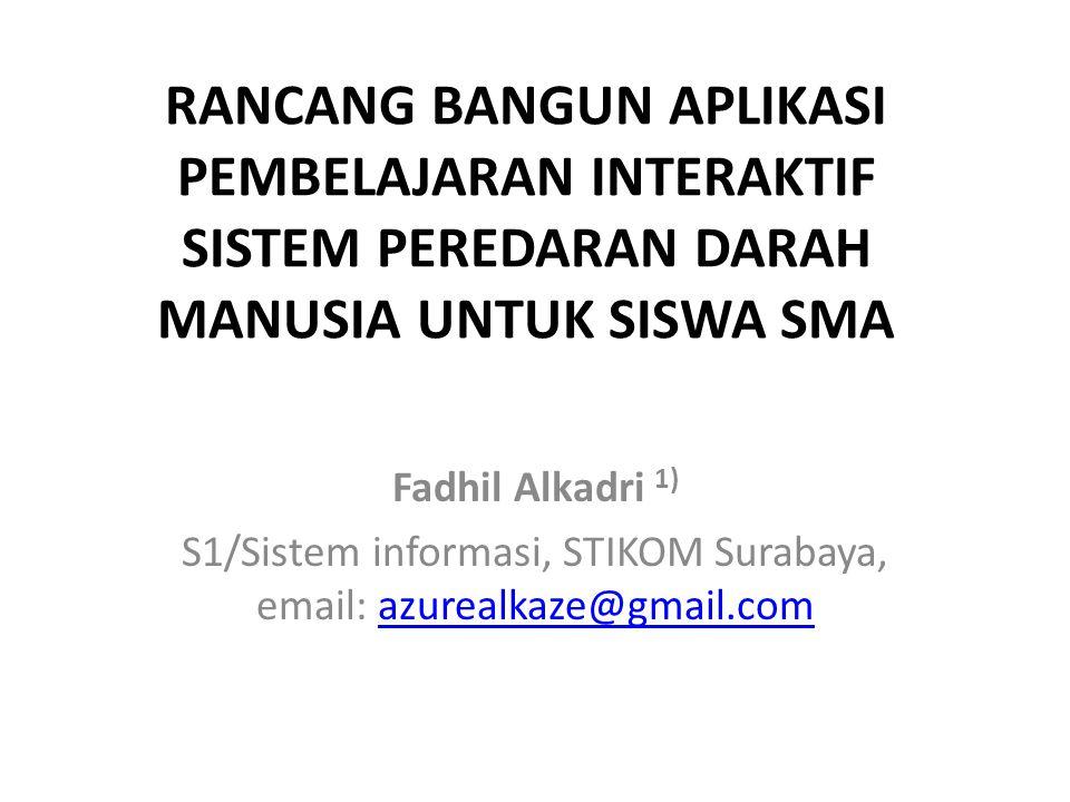 RANCANG BANGUN APLIKASI PEMBELAJARAN INTERAKTIF SISTEM PEREDARAN DARAH MANUSIA UNTUK SISWA SMA Fadhil Alkadri 1) S1/Sistem informasi, STIKOM Surabaya,